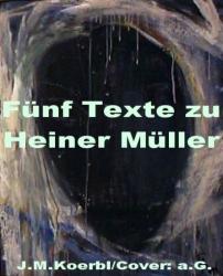 Fünf Texte zu Heiner Müller