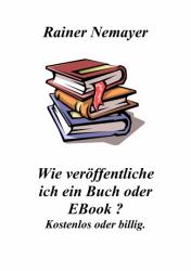 Wie veröffentliche ich ein Buch oder EBook?