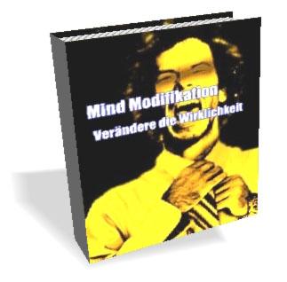 Mind Modifikation - Verändere die Wirklichkeit