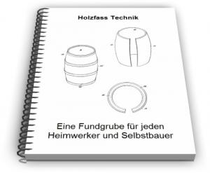 Holzfass Holz Fass Holzfässer Fässer Technik Entwicklungen