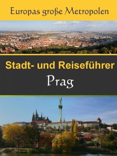 Stadtführer Prag - Der Überblick und Reiseführer