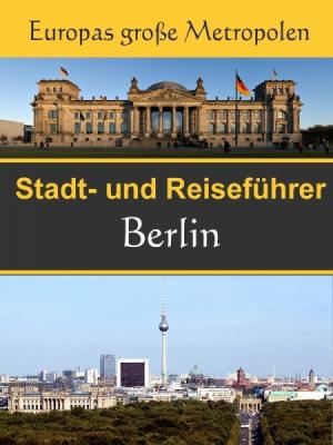 Stadtführer Berlin - Der Überblick und Reiseführer