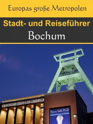 Stadtführer Bochum - Der Überblick und Reiseführer