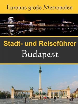 Stadtführer Budapest - Der Überblick und Reiseführer