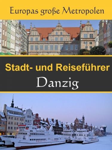 Stadtführer Danzig - Der Überblick und Reiseführer