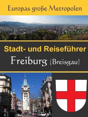 Stadtführer Freiburg - Der Überblick und Reiseführer