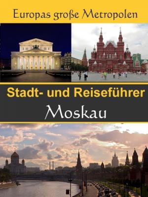 Stadtführer Moskau - Der Überblick und Reiseführer