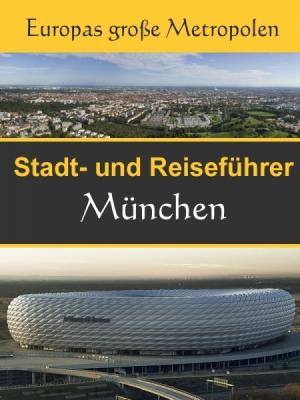 Stadtführer München - Der Überblick und Reiseführer