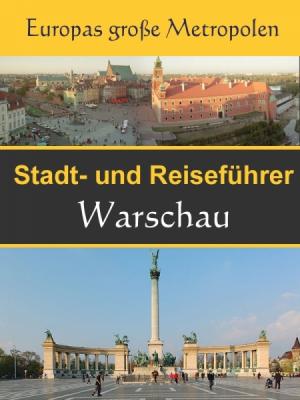Stadtführer Warschau - Der Überblick und Reiseführer