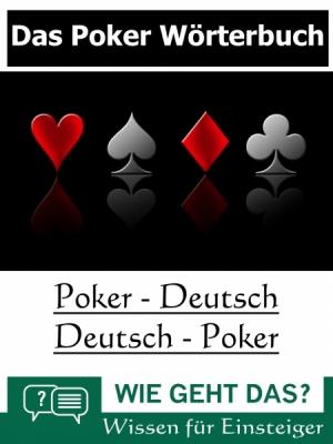Das Poker Wörterbuch   Poker : Deutsch - Deutsch : Poker