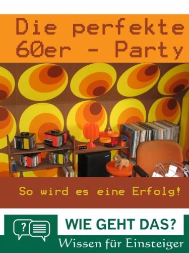 Die perfekte 60er-Party