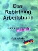 Das Rebirthing-Arbeitsbuch
