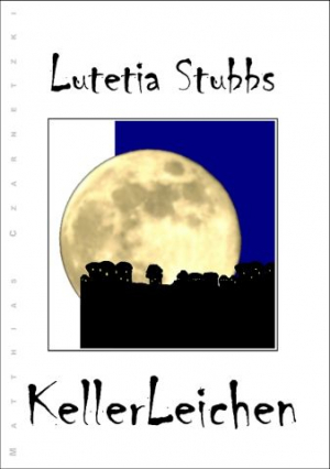 Lutetia Stubbs: KellerLeichen