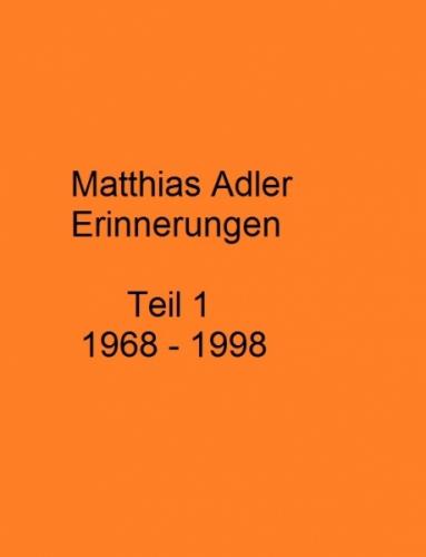 Matthias Adler, Erinnerungen Teil 1