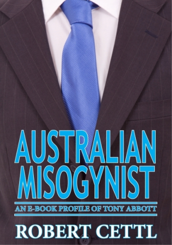 Australian Misogynist: an e-Book Profile of Tony Abbott