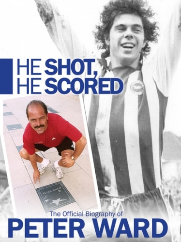 He Shot, He Scored – the official biography of Peter Ward