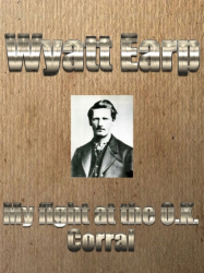 Wyatt Earp: My Fight at the O.K. Corral