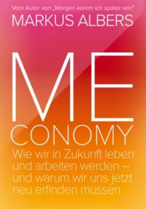 Meconomy - Wie wir in Zukunft leben und arbeiten werden