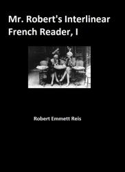 Mr. Robert's Interlinear French Reader, Volume One