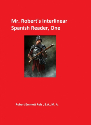 Mr. Robert's Interlinear Spanish Reader, VolumeOne