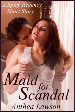 Maid for Scandal - A Spicy Regency Short Story