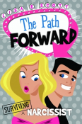 Surviving A Narcissist - The Path Forward