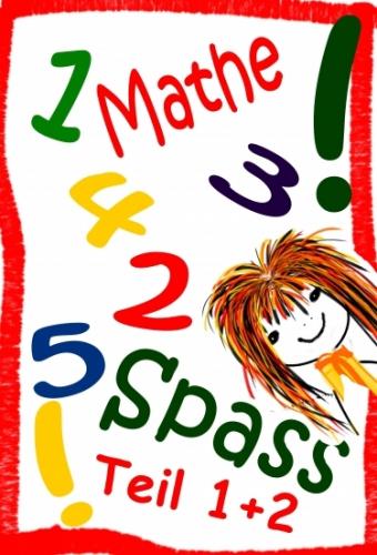 Mathe Spass Teil 1+2, aus- und kreativ weiterrechnen