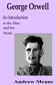 George Orwell: An Introduction to the Man and his Work