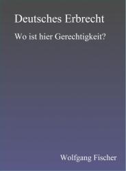 Deutsches Erbrecht -- Wo ist hier Gerechtigkeit?