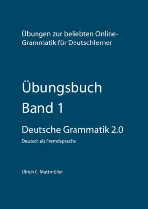 Übungsbuch Deutsche Grammatik 2.0 - Band 1