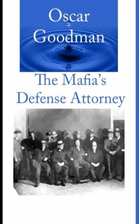 Oscar Goodman : The Mafia's Defense Attorney