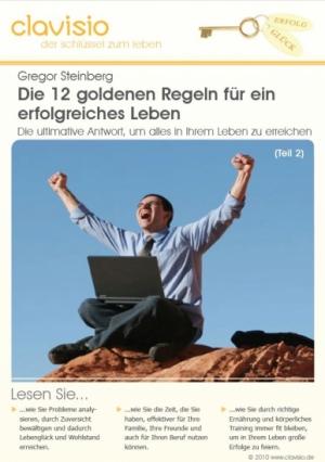 Die 12 goldenen Regeln fuer ein erfolgreiches Leben - Teil 2