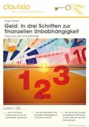 Geld - In drei Schritten zur finanziellen Unabhängigkeit