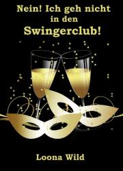 Nein! Ich geh nicht in den Swingerclub!