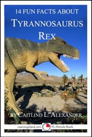 14 Fun Facts About Tyrannosaurus Rex