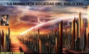 LA MORALISTA CIVILIZACIÓN DEL SIGLO XXII