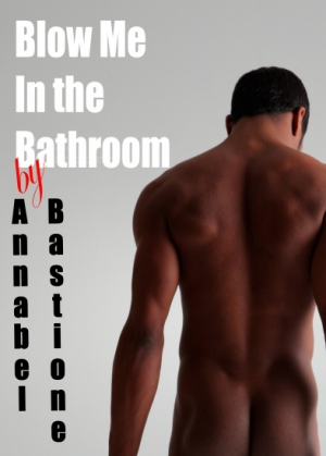 Blow Me in the Bathroom