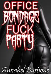 Office Bondage Fuck Party (Büro Bondage Ficken Party)
