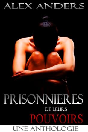 Prisonnières de leurs Pouvoirs : Une Anthologie