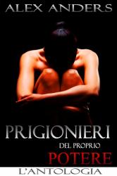 Prigionieri del proprio potere: L'antologia