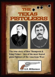 Texas Pistoleers: Ben Thompson & King Fisher