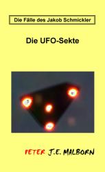 Die Fälle des Jakob Schmickler: Die UFO-Sekte