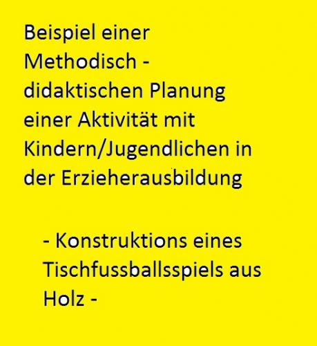 Bsp. Methodisch - didaktische Planung Erzieherausbildung I