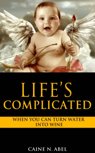 Life's Complicated... When You Can Turn Water Into Wine.