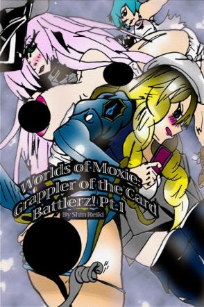 Worlds of Moxie: Grappler of the Card Battlerz! Pt. 1