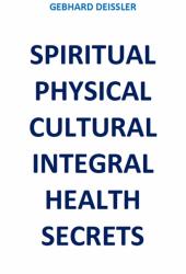 SPIRITUAL PHYSICAL CULTURAL INTEGRAL HEALTH SECRETS