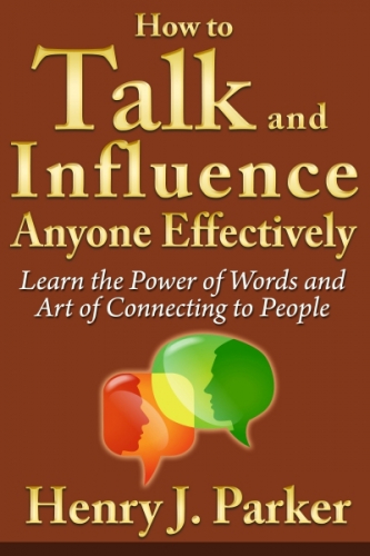How to Talk and Influence Anyone Effectively