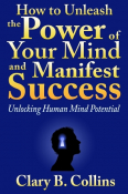 How to Unleash the Power of Your Mind and Manifest Success
