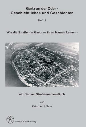 Gartz an der Oder - Geschichtliches und Geschichten - Heft1