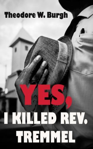 Yes, I Killed Rev. Tremmel